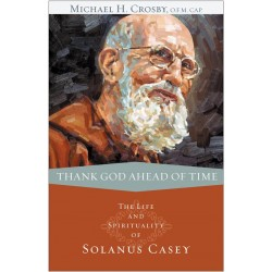 Thank God Ahead of Time: Life and Spirituality of Solanus Casey