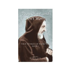 Pray, Hope & Don't Worry: True Stories of Padre Pio