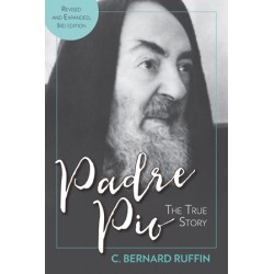 Padre Pio: The True Story, Revised and Expanded