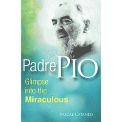 Padre Pio: Glimpse Into the Miraculous